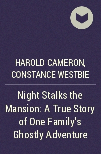 Harold Cameron, Constance Westbie — Night Stalks the Mansion: A True Story of One Family's Ghostly Adventure