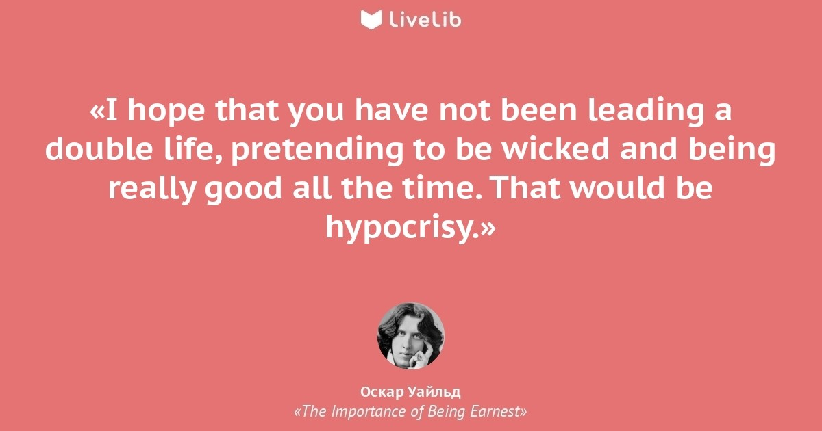 the hypocrisy of being earnest The hypocrisy of being earnest the victorian era was a time of smugness and pomposity for the newly rich generation who quickly rose in class during and after the industrial revolution nothing was as it seemed in this day when earnestness was allegedly the.