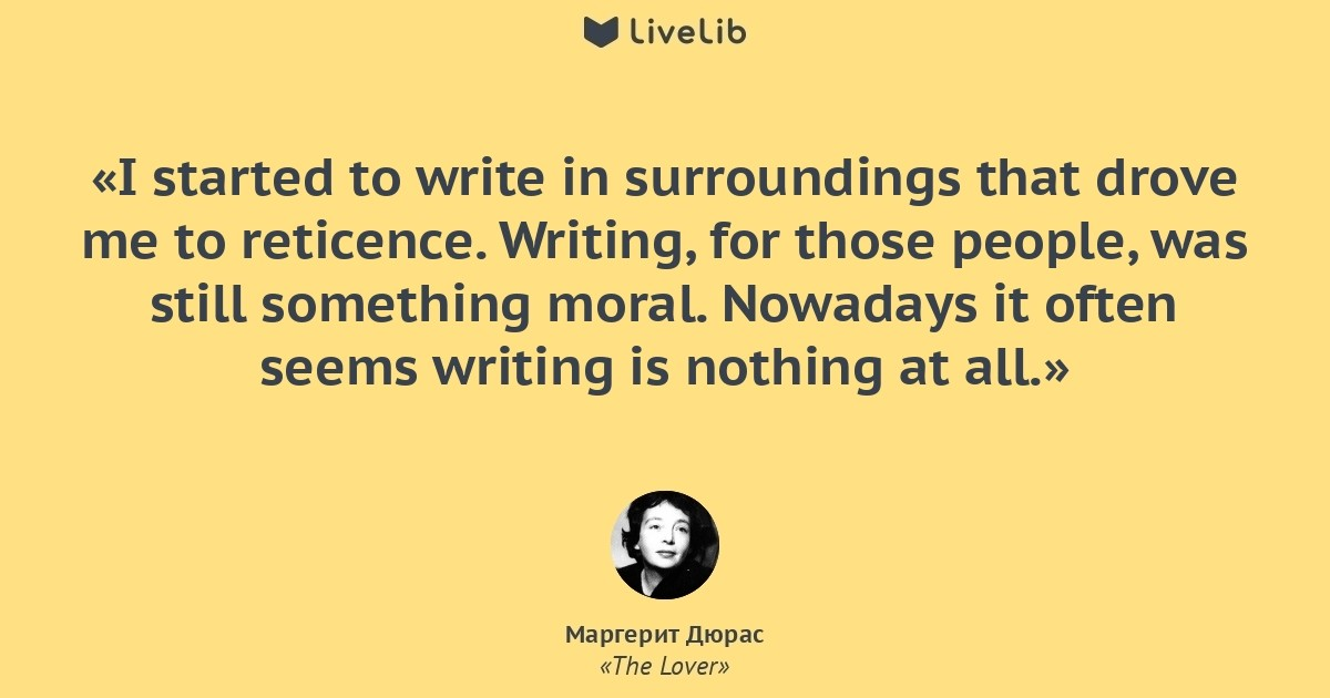 lover marguerite duras quotes Marguerite duras, writer: le camion ms duras was born in southern vietnam and lost her father at age 4 the family savings of 20 years bought the family a small plot in cambodia, but everything was lost in a single season's flooding.