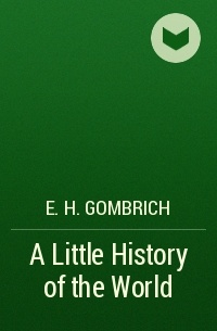 a little history of the world A little history of the world by eh gombrich posted by noe alvarado at 12:22 pm no comments: email this blogthis share to twitter share to.
