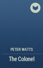 Peter Watts - The Colonel