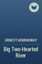 "ernest hemingways big two hearted river The mysterious nature of the power of prose to describe is best exemplified for me in the story ""big two-hearted river  ernest hemingway, ""big two-hearted."