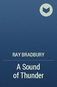 a synopsis of a sound of thunder by ray bradbury In a career spanning more than 70 years, ray bradbury(1920-2012) inspired generations of readers to dream, think, and create best known for his dystopian novel fahrenheit 451 and short stories like the veldt, bradbury was a prolific author of fantasy, science fiction, horror and mystery fiction.