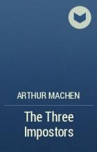 Arthur Machen - The Three Impostors