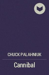 Chuck Palahniuk - Cannibal