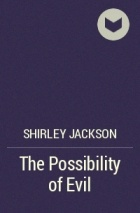 """essay on the possibility of evil by shirley jackson Secret evil in shirley jackson's """"the possibility of evil"""" the theme is obvious in the title there is always the possibility of evil in any person."""