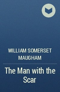the man with the scar by somerset maugham Еще песни ten by somerset maugham (бесконечная прокрутка) ten by somerset maugham - 04 - the point of honour.