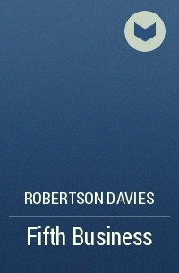 "an analysis of the fifth business by robertson davies Need help with part 1: ""mrs dempster"" in robertson davies's fifth business check out our revolutionary side-by-side summary and analysis."