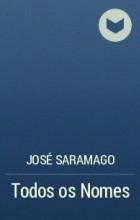 José Saramago - Todos os Nomes