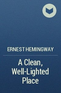 an analysis of the novel clean well lighted place by ernest hemingway