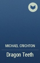 Michael Crichton - Dragon Teeth