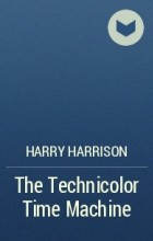 Harry Harrison - The Technicolor Time Machine