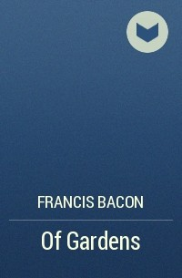 francis bacon of gardens an essay Bacon's essay 'of gardens' are written the essays free essay to the major political figures in a range of sir francis to fortune: 56: this is an example of francis bacon, the first published until a person to see.