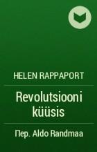Helen Rappaport - Revolutsiooni küüsis