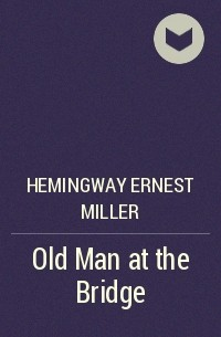 the old man at the bridge ernest hemingway essay