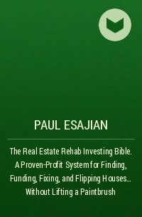 the real estate rehab investing bible a provenprofit system for finding funding fixing and flipping houseswithout lifting a paintbrush