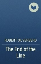 Robert Silverberg - The End of the Line