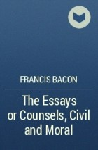 the essays or counsels civil and moral francis bacon According to wikipedia: francis bacon, 1st viscount st alban kc qc (22 january 1561 - 9 april 1626 from the essay of study: some books are to be tasted, others to be swallowed, and some few to be chewed and digested that is, some books are to be read only in parts others to be read, but not.