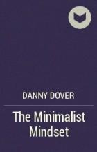 Danny Dover - The Minimalist Mindset