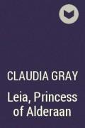 Клаудия Грей - Лея, принцесса Альдераана