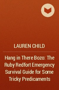 hang in there bozo the ruby redfort emergency survival guide for some tricky predicaments child lauren